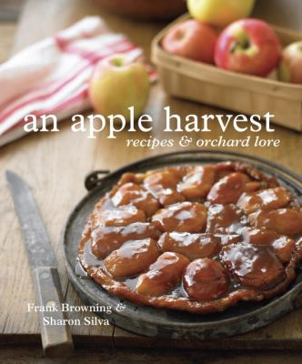An Apple Harvest: Recipes and Orchard Lore 9781580084468