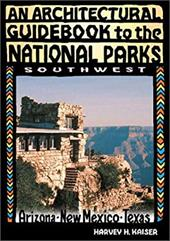 An Architectural Guidebook to the National Parks: Southwest: Southwest 7196204