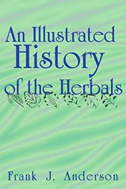 An Illustrated History of the Herbals 9781583481141