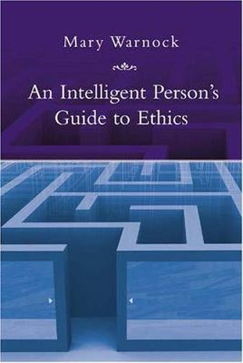 An Intelligent Person's Guide to Ethics 9781585676934