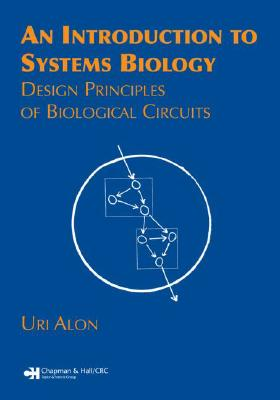 An Introduction to Systems Biology: Design Principles of Biological Circuits 9781584886426