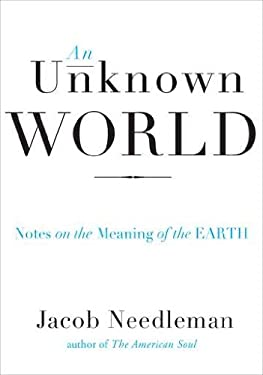An Unknown World: Notes on the Meaning of the Earth 9781585429011