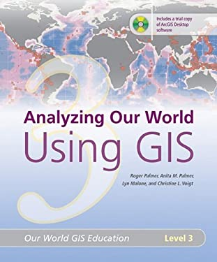 Analyzing Our World Using GIS: Our World GIS Education, Level 3 9781589481824