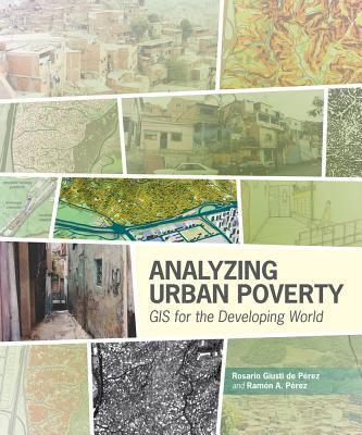 Analyzing Urban Poverty: GIS for the Developing World 9781589481510