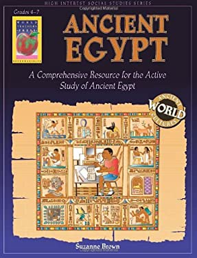 Ancient Egypt, Grades 4-7: A Comprehensive Resource for the Active Study of Ancient Egypt 9781583240977