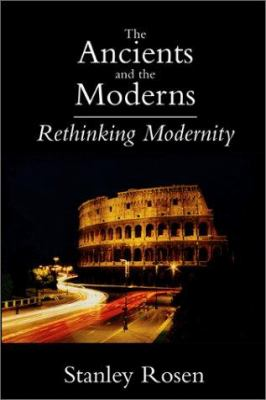 Ancients and the Moderns: Rethinking Modernity 9781587310249