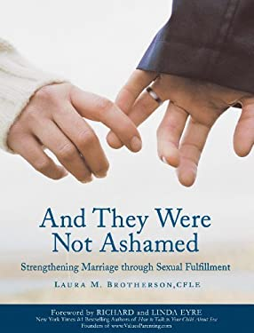 And They Were Not Ashamed: Strengthening Marriage Through Sexual Fulfillment 9781587830341