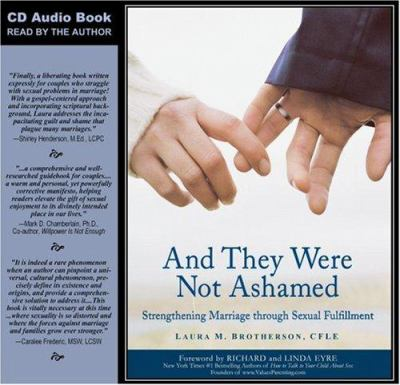 And They Were Not Ashamed: Strengthening Marriage Through Sexual Fulfillment 9781587830389