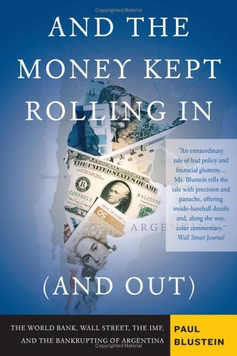 And the Money Kept Rolling in (and Out): Wall Street, the IMF, and the Bankrupting of Argentina 9781586483814