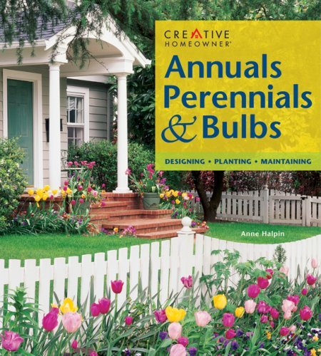 Annuals, Perennials & Bulbs: Designing, Planting, Maintaining 9781580110686