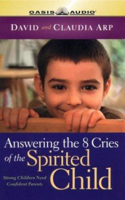 Answering the 8 Cries of Spirited Children: Strong Children Need Confident Parents (Life of Glory) 9781589262492