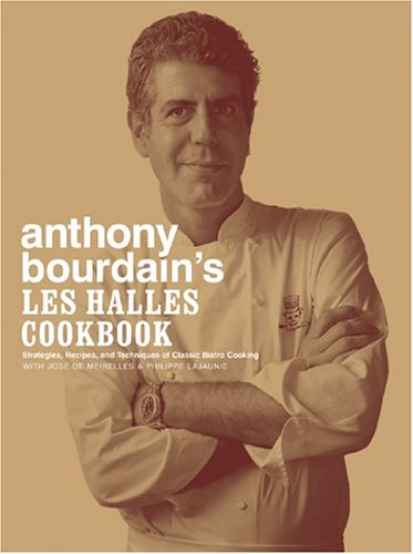 Anthony Bourdain's Les Halles Cookbook: Strategies, Recipes, and Techniques of Classic Bistro Cooking 9781582341804