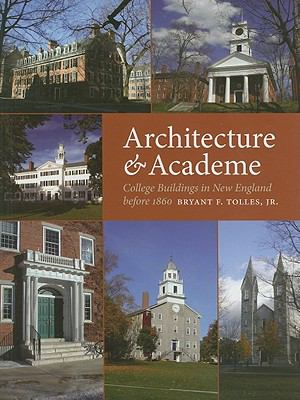 Architecture & Academe: College Buildings in New England Before 1860 9781584658917