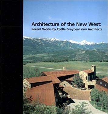 Architecture of the New West: Recent Works by Cottle Graybeal Yaw Architects 9781588621016