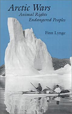 Arctic Wars, Animal Rights, Endangered Peoples 9781584652441