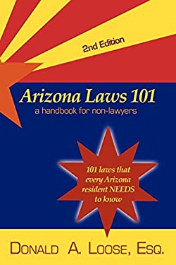 Arizona Laws 101: A Handbook for Non-Lawyers 9781587365225