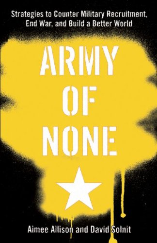 Army of None: Strategies to Counter Military Recruitment, End War, and Build a Better World 9781583227558
