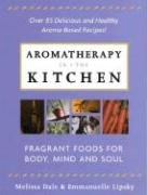 Aromatherapy in the Kitchen: Fragrant Foods for Body, Mind and Spirit 9781580543484