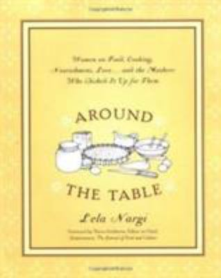 Around the Table: Women on Food, Cooking, Nourishment, Love...and the Mothers Who Dished It Up for Them 9781585424115