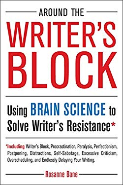 Around the Writer's Block: Using Brain Science to Solve Writer's Resistance 9781585428717