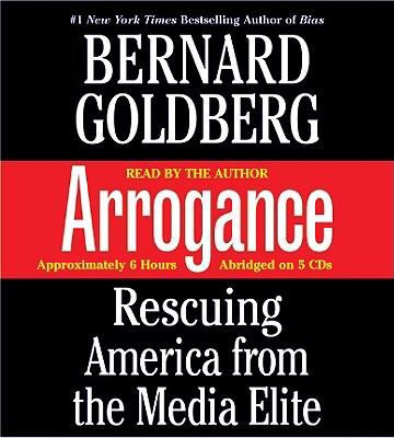 Arrogance: Rescuing America from the Media Elite 9781586215743