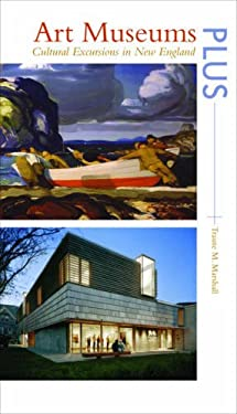 Art Museums Plus: Cultural Excursions in New England 9781584656210
