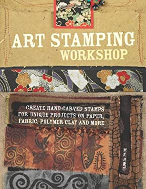 Art Stamping Workshop: Create Hand-Carved Stamps for Unique Projects on Paper, Fabric and Polymer Clay 9781581806960