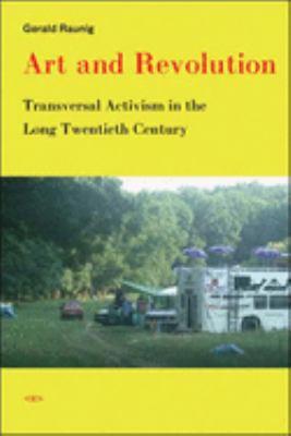 Art and Revolution: Transversal Activism in the Long Twentieth Century 9781584350460