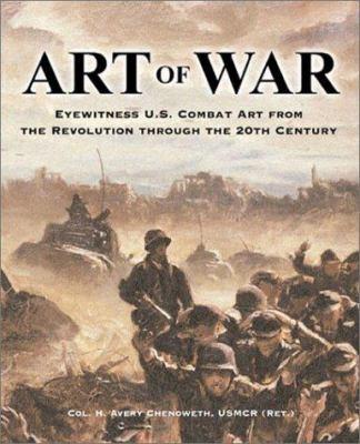 Art of War: Eyewitness U.S. Combat Art from the Revolution Through the 20th Century 9781586633110