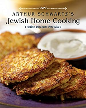 Arthur Schwartz's Jewish Home Cooking: Yiddish Recipes Revisited 9781580088985