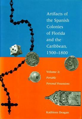 Artifacts of the Spanish Colonies of Florida and the Caribbean, 1500-1800: Volume 2: Portable Personal Possessions 9781588340351