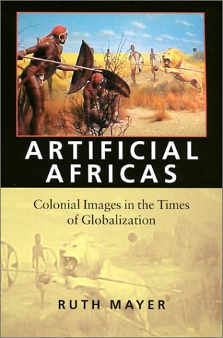 Artificial Africas: Colonial Images in the Times of Globalization 9781584651925