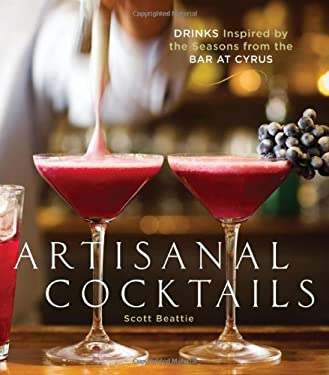 Artisanal Cocktails: Drinks Inspired by the Seasons from the Bar at Cyrus 9781580089210