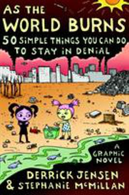 As the World Burns: 50 Simple Things You Can Do to Stay in Denial 9781583227770