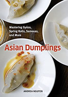 Asian Dumplings: Mastering Gyoza, Spring Rolls, Samosas, and More 9781580089753