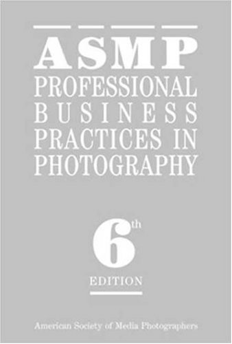 Asmp Professional Business Practices in Photography: Sixth Edition 9781581151978