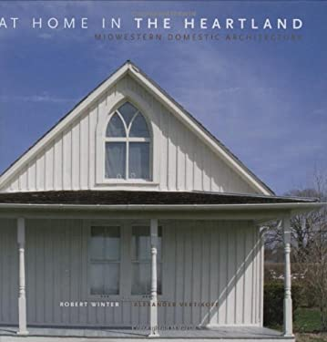 At Home in the Heartland: Midwestern Domestic Architecture 9781586857998
