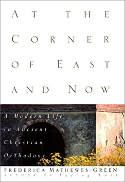 At the Corner of East and Now: A Modern Life in Ancient Christian Orthodoxy 9781585420445