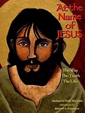 At the Name of Jesus: The Way, the Truth, the Life 9781584593140
