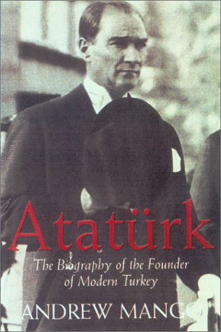 Ataturk: The Biography of the Founder of Modern Turkey 9781585673346