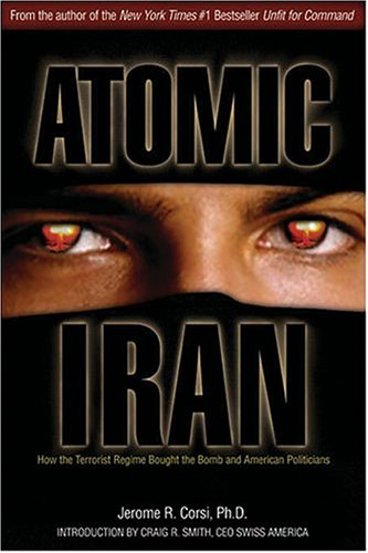 Atomic Iran: How the Terrorist Regime Bought the Bomb and American Politicians 9781581824582