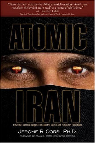 Atomic Iran: How the Terrorist Regime Bought the Bomb and American Politicians 9781581825466