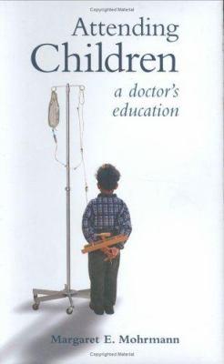 Attending Children: A Doctor's Education 9781589010543