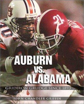 Auburn Vs. Alabama: Gridiron Grudge Since 1893 9781588180445