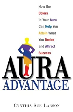 Aura Advantage: How the Colors in Your Aura Can Help You Attain What You Desire and Attract Success 9781580629454