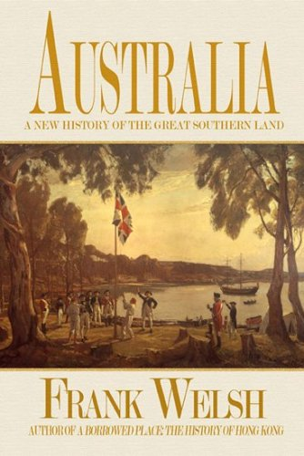 Australia: A New History of the Great Southern Land 9781585676927