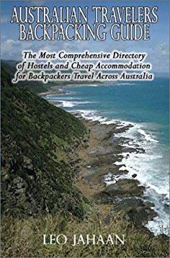 Australian Travelers Backpacking Guide: The Most Comprehensive Directory of Hostels and Cheap Accommodation for Backpackers Travel Across Australia 9781589394254