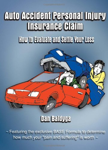 Auto Accident Personal Injury Insurance Claim: How to Evaluate and Settle Your Loss 9781588203281