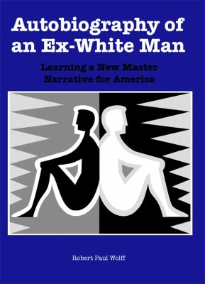 Autobiography of an Ex-White Man: Learning a New Master Narrative for America 9781580463133