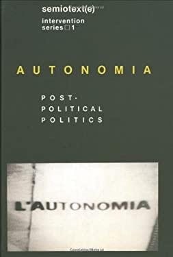 Autonomia: Post-Political Politics 9781584350538